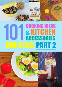 101 Cooking Ideas & Accessories for Kids Part 2
