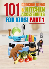 101 Cooking Ideas & Accessories for Kids Part 1
